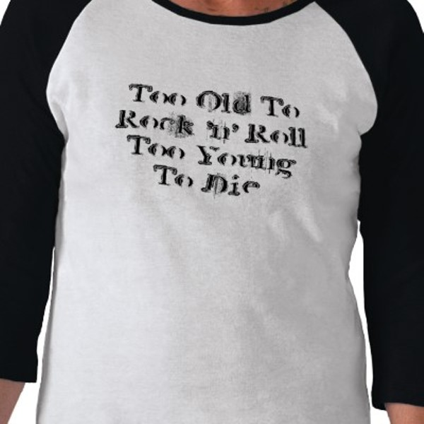 too_old_to_rock_n_roll_too_young_to_die_tshirt-p235318281055255725qdwl_400jpg