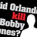 DID ORLANDO KILL BOBBY JONES?
