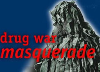 Drug war masquerade