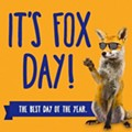 Huzzah! It's Fox Day!