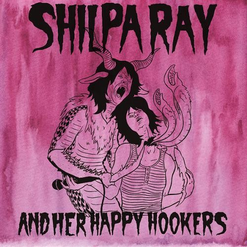 Shilpa Ray and Her Happy Hookers - Teenage and Torture