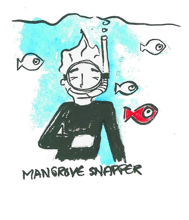 "The only fish name I could remember was ""Mangrove Snapper"" and I kept giggling into my snorkel. I'm sure everyone thought I was choking. - ART BY BRENDAN O'CONNOR"