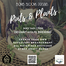 Bomb Blooms - Pints & Plants - Deviant Wolfe Brewing - Uploaded by Candace Maser