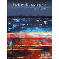 A review of poet Richard St. John's <i>Each Perfected Name</i>