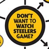 Don't Want to Watch the Steelers Game?