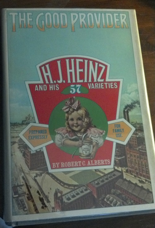 Good read: The Good Provider: H.J. Heinz and his 57 Varities, by Robert C. Alberts