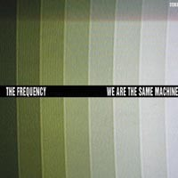 Los Angeles' The Frequency blasts off with <i>We Are the Same Machine</i>