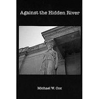Michael W. Cox's <i>Against the Hidden River</i> is a strong short-story collection