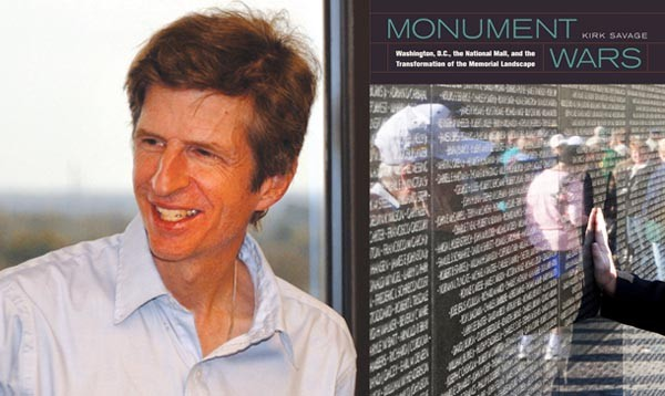 Pitt professor Kirk Savage and his new book, Monument Wars: Washington, D.C., the National Mall, and the Transformation of the Memorial Landscape