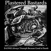 Plastered Bastards release <i>Evil Will Always Triumph Because Good Is Dumb</i>