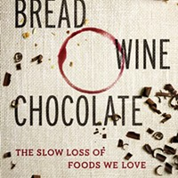 <i>Bread, Wine, Chocolate: The Slow Loss of the Foods We Love</i>