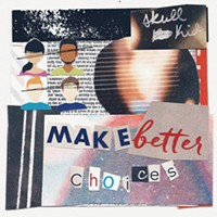 New Local Release: Skull Kid's <i>Make Better Choices</i>