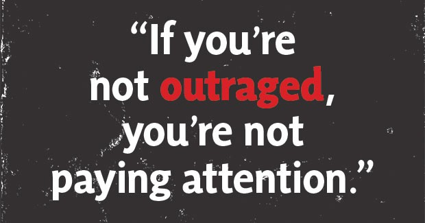 "Résultat de recherche d'images pour ""if you are not outraged paying attention"""