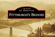 """A new survey of Pittsburgh's bridges, and another of its """"lost steel plants"""""""