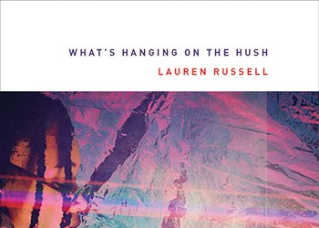 Lauren Russell's new poetry collection <i>What's Hanging on the Hush </i>