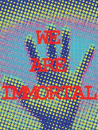 """we are immortal"" - ART BY NICHOLAUS ARNOLD."