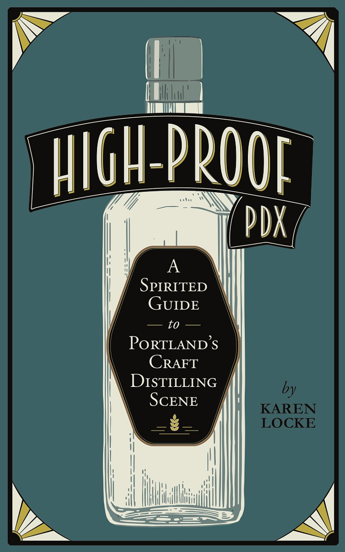 High-Proof PDX: A Spirited Guide to Portland's Craft Distilling Scene
