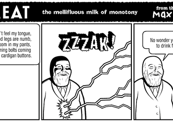 the mellifluous milk of monotony