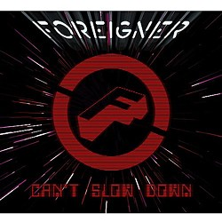 Can't Slow Down, Foreigner's 2009 release - WIKIPEDIA