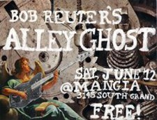 A flyer for an upcoming Bob Reuter's Alley Ghost show at Mangia - JENN DEROSE