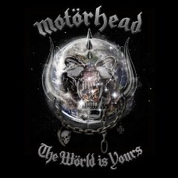 Motorhead's latest, The World is Yours