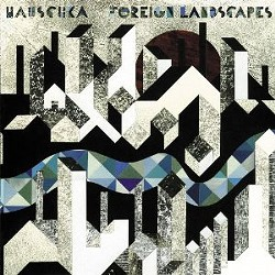Hauschka's Foreign Landscapes