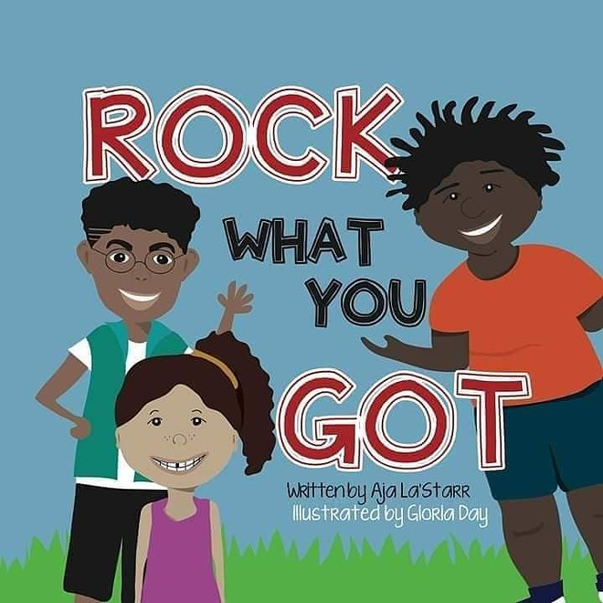 Rock What You Got was Owens' first children's book. She's now published eleven titles. - COURTESY OF AJA LA'STARR OWENS