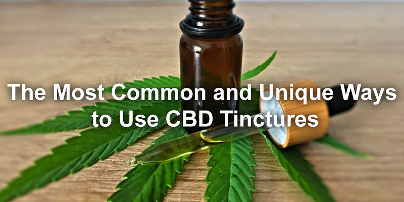 The Most Common and Unique Ways to Use CBD Tinctures