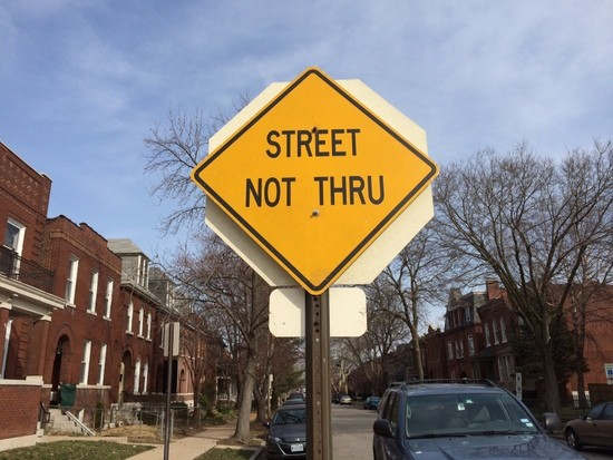 Street Not Thru...because we closed it off with concrete balls. - LINDSAY TOLER