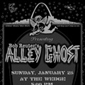 Show Flyer + MP3 + Info: Bob Reuter's Alley Ghost, The Wedge, Sunday, January 25