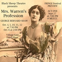 FRINGE SHOWS: Friday, September 27 This play, banned from public performance in London during the Victorian era, is presented by Black Sheep Theatre. NOTE: Only Act 1 will be performed at Fringe; the full show will run October 4-12. (Friday 7-7:50 p.m. at MuCCC. $5.) PHOTO PROVIDED