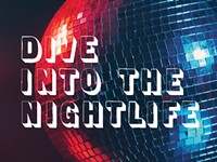 Dive into the nightlife