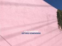 Album review: 'Get Wild Somewhere'