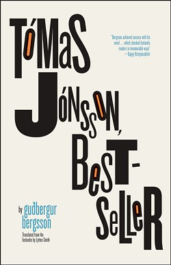 """Tómas Jónsson, Bestseller"" by Gudbergur Bergsson (Iceland), translated by Lytton Smith. - PHOTO PROVIDED"