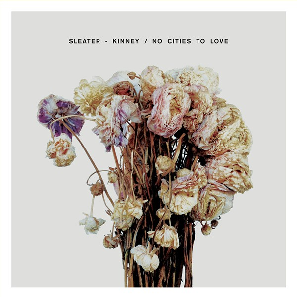 """Cover for Sleater-Kinney's """"No Cities to Love"""" - COURTESY"""