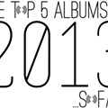 Mid-Year Music Roundup: The Top 5 Albums of 2013...So Far