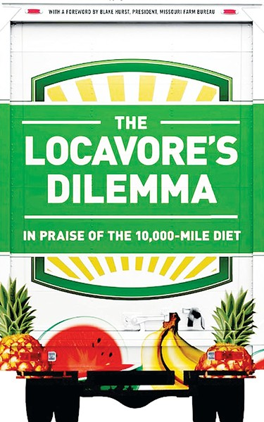 The Locavore's Dilemma: In Praise of the 10,000 Mile Diet By Pierre Desrochers and Hiroko Shimizu, Public Affairs, $26.99, 288 pages