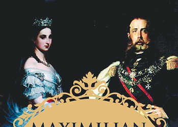 The Man Who Would Be King: 'Maximilian and Carlota' recounts Mexico's last European rulers