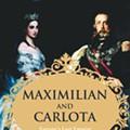 The Man Who Would Be King: 'Maximilian and Carlota' recounts Mexico's last European rulers
