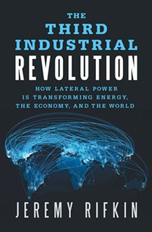 The Third Industrial Revolution: How Lateral Power is Transforming Energy, the Economy, and the World, Jeremy Rifkin, Palgrave MacMillan, $27, 291 page