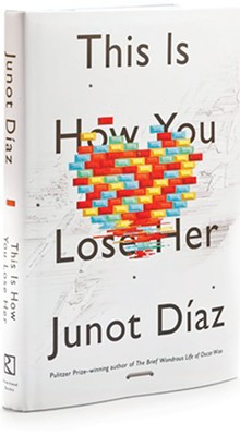 This is How You Lose Her, By Junot Díaz, Riverhead Books, $26.95, 224 pages