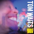 Tom Waits: <em>Bad As Me</em>
