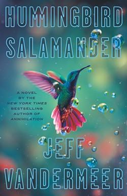 VanderMeer's latest novel, Hummingbird Salamander, has been optioned by Netflix. - MCD X FSG