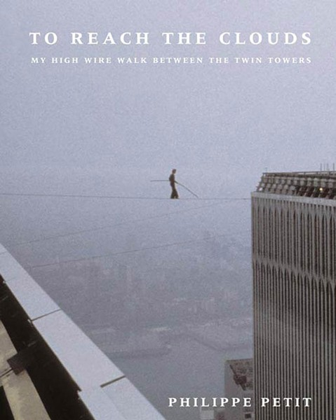 Cover of Petit's memior To Reach the Clouds. - COURTESY