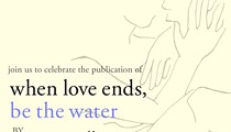 When Love Ends, Be The Water - Book Release & Art Exhibition