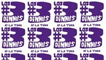 Los #3 Dinners at La Tuna