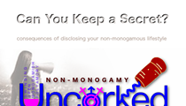 Non-Monogamy Uncorked: Can you keep a secret? Consequences of disclosing your lifestyle