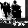 Undocumented Immigrants, Unlicensed Prison