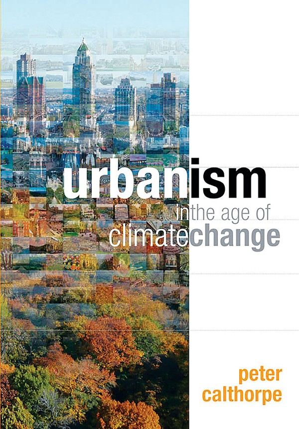 Urbanism in the Age of Climate Change, Peter Calthorpe, Island Press, $35, 139 pages