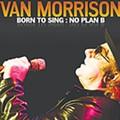 Van Morrison: 'Born to Sing: No Plan B'